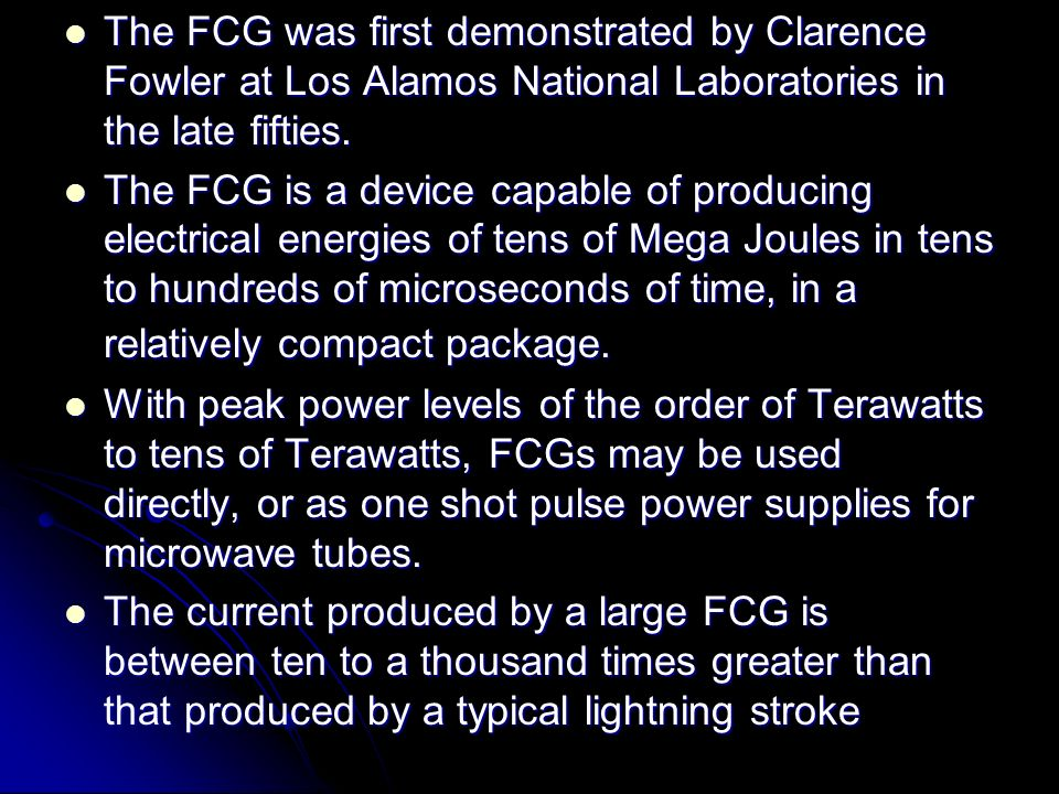 The FCG was first demonstrated by Clarence Fowler at Los Alamos National Laboratories in the late fifties.