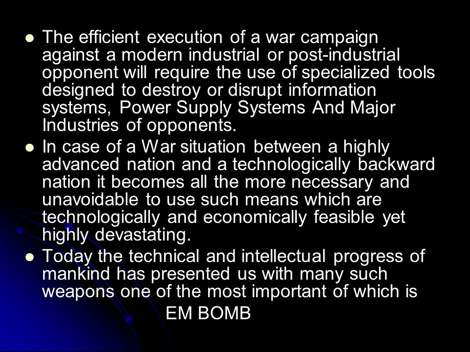 The efficient execution of a war campaign against a modern industrial or post-industrial opponent will require the use of specialized tools designed to destroy or disrupt information systems, Power Supply Systems And Major Industries of opponents.