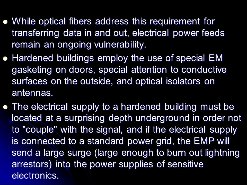 While optical fibers address this requirement for transferring data in and out, electrical power feeds remain an ongoing vulnerability.