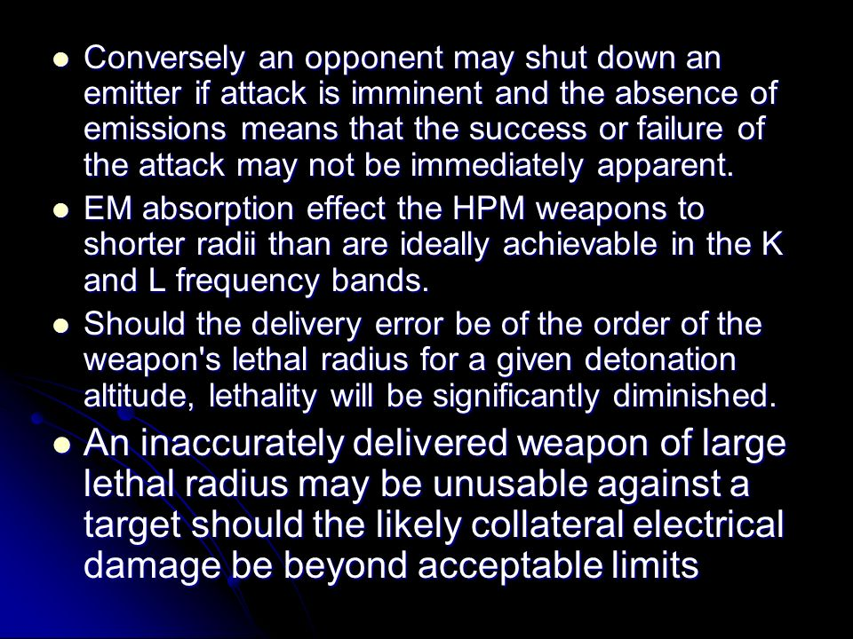 Conversely an opponent may shut down an emitter if attack is imminent and the absence of emissions means that the success or failure of the attack may not be immediately apparent.