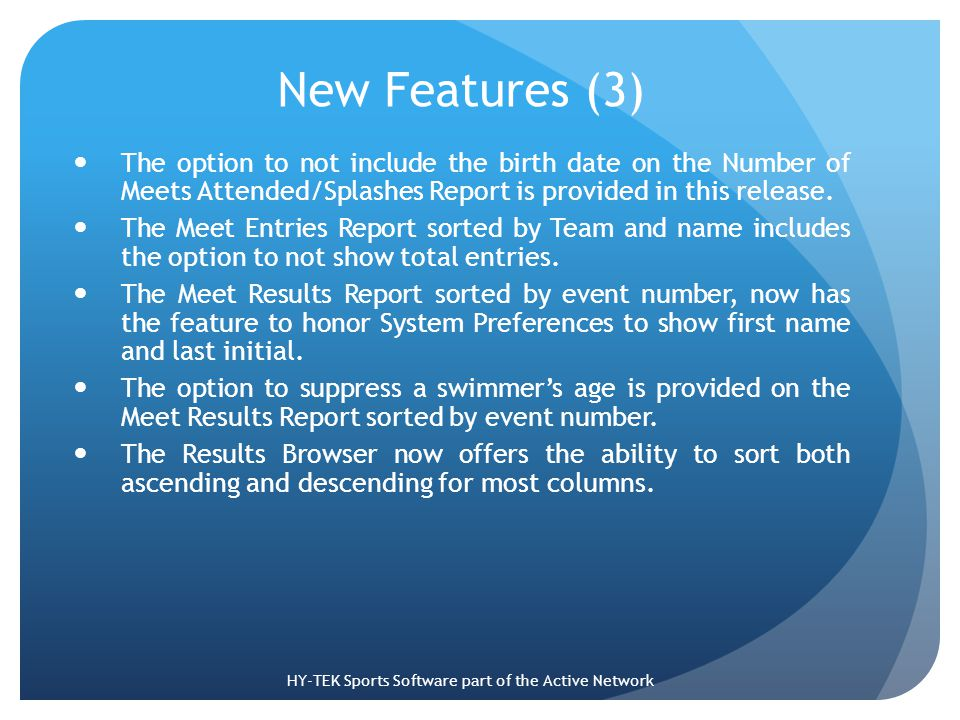 New Features (3) The option to not include the birth date on the Number of Meets Attended/Splashes Report is provided in this release.