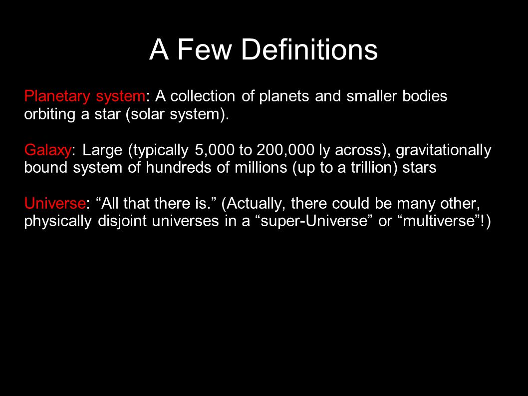 A Few Definitions Planetary system: A collection of planets and smaller bodies orbiting a star (solar system).