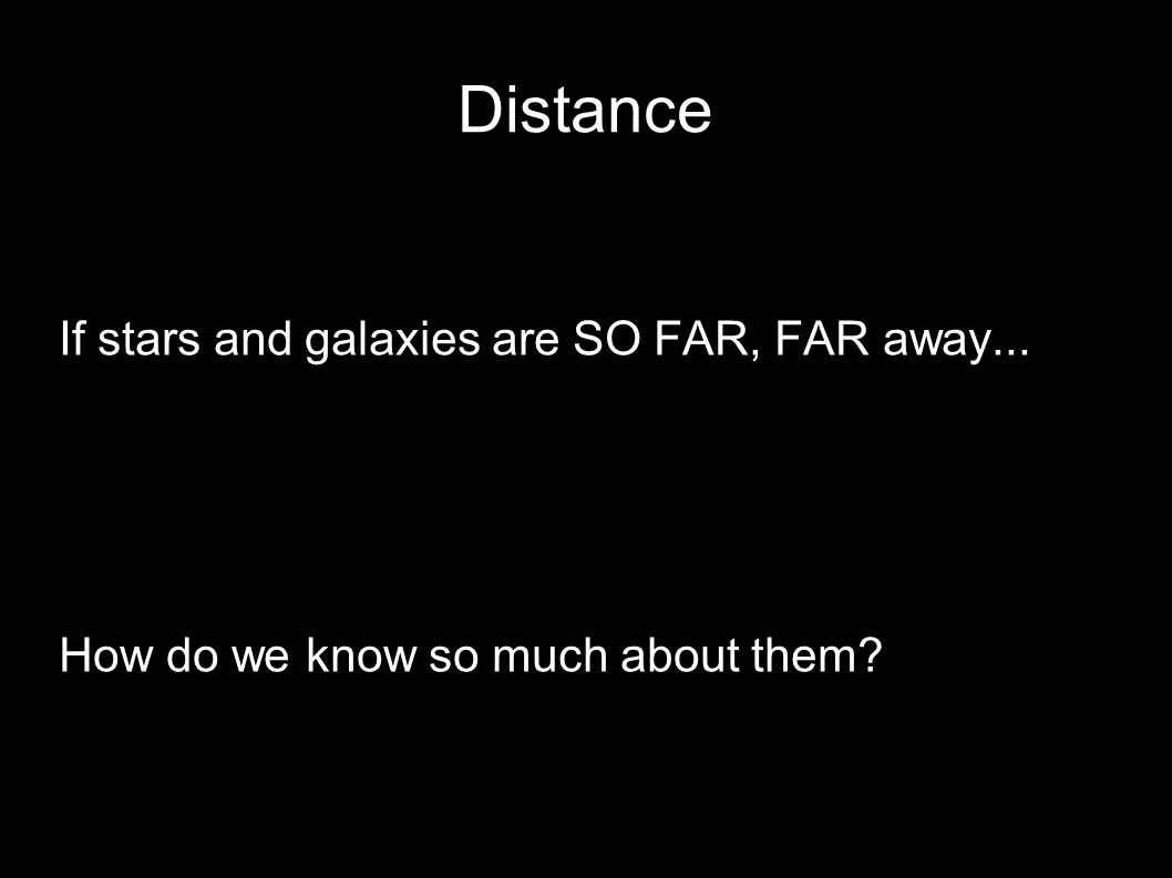 Distance If stars and galaxies are SO FAR, FAR away...