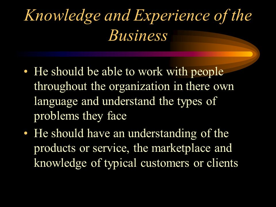 Knowledge and Experience of the Business