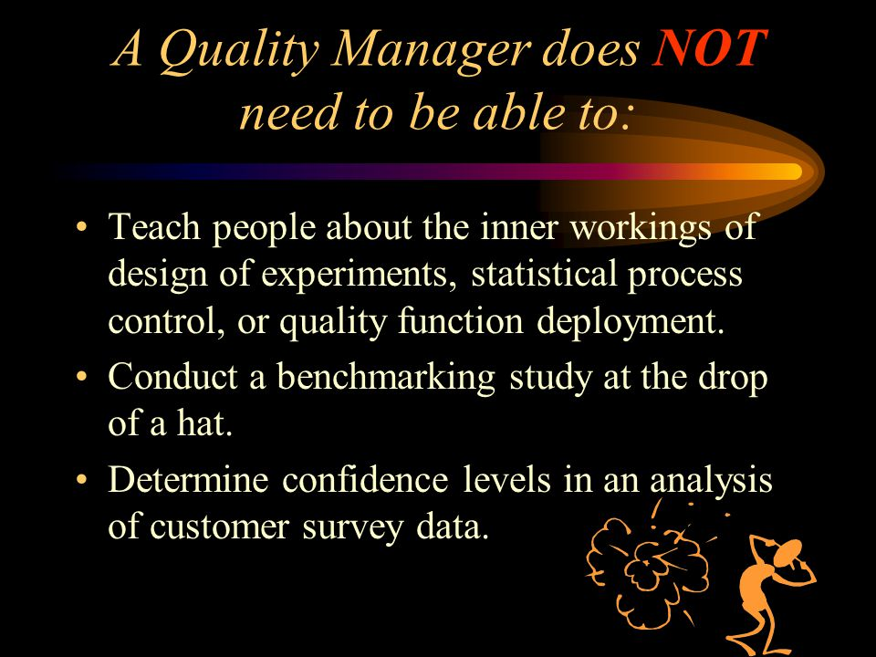A Quality Manager does NOT need to be able to: