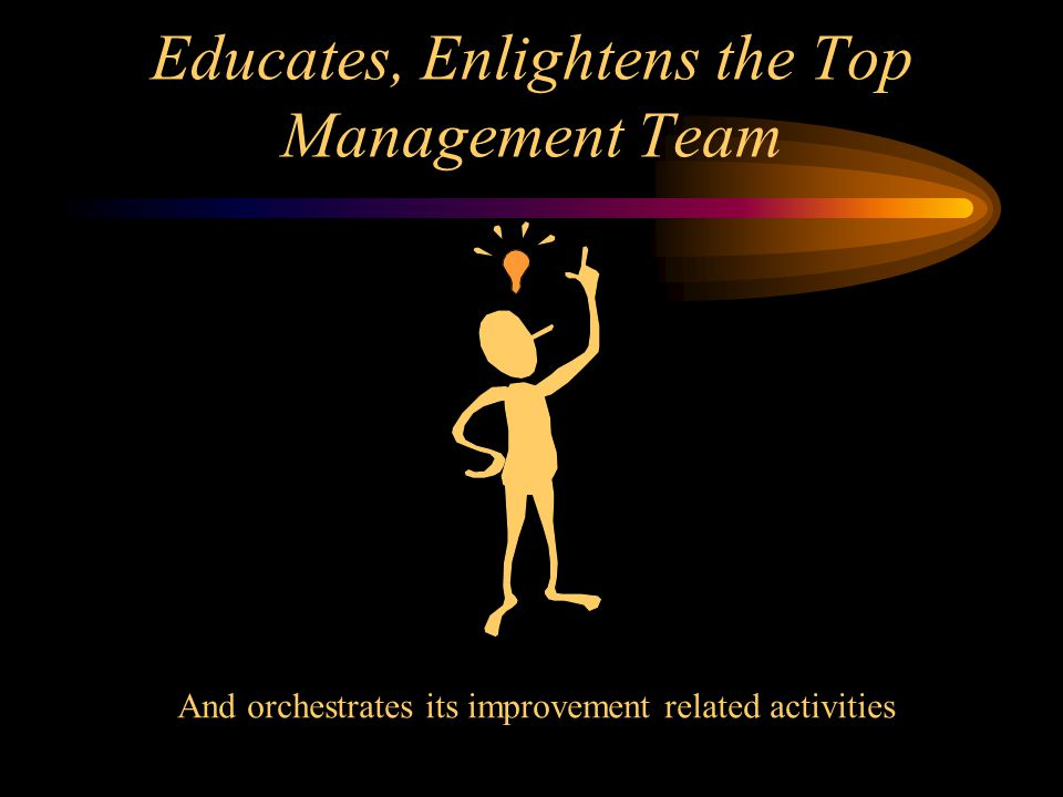 Educates, Enlightens the Top Management Team