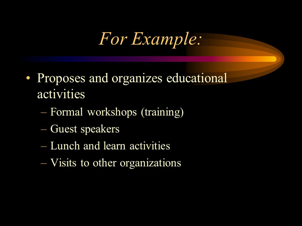 For Example: Proposes and organizes educational activities