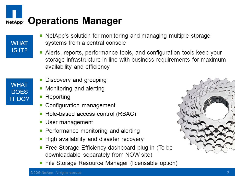 Operations Manager NetApp's solution for monitoring and managing multiple storage systems from a central console.