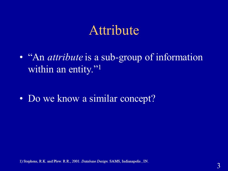 Attribute An attribute is a sub-group of information within an entity. 1. Do we know a similar concept