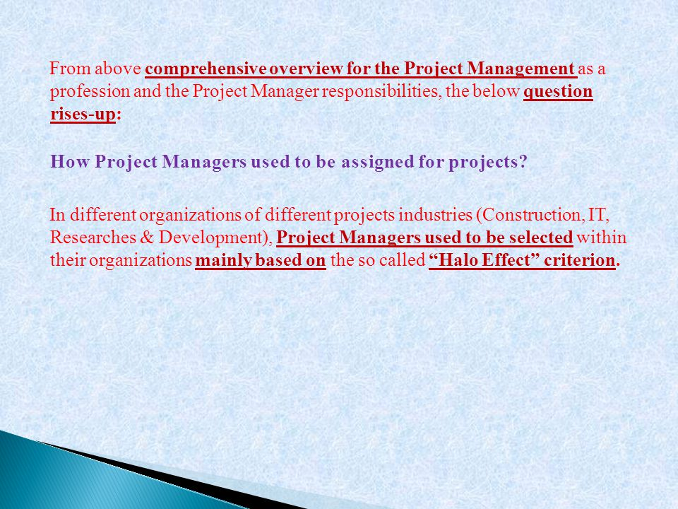 From above comprehensive overview for the Project Management as a profession and the Project Manager responsibilities, the below question rises-up: