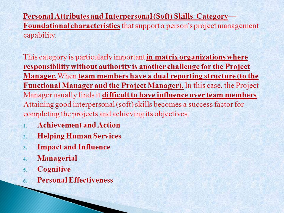 Personal Attributes and Interpersonal (Soft) Skills Category— Foundational characteristics that support a person s project management capability.