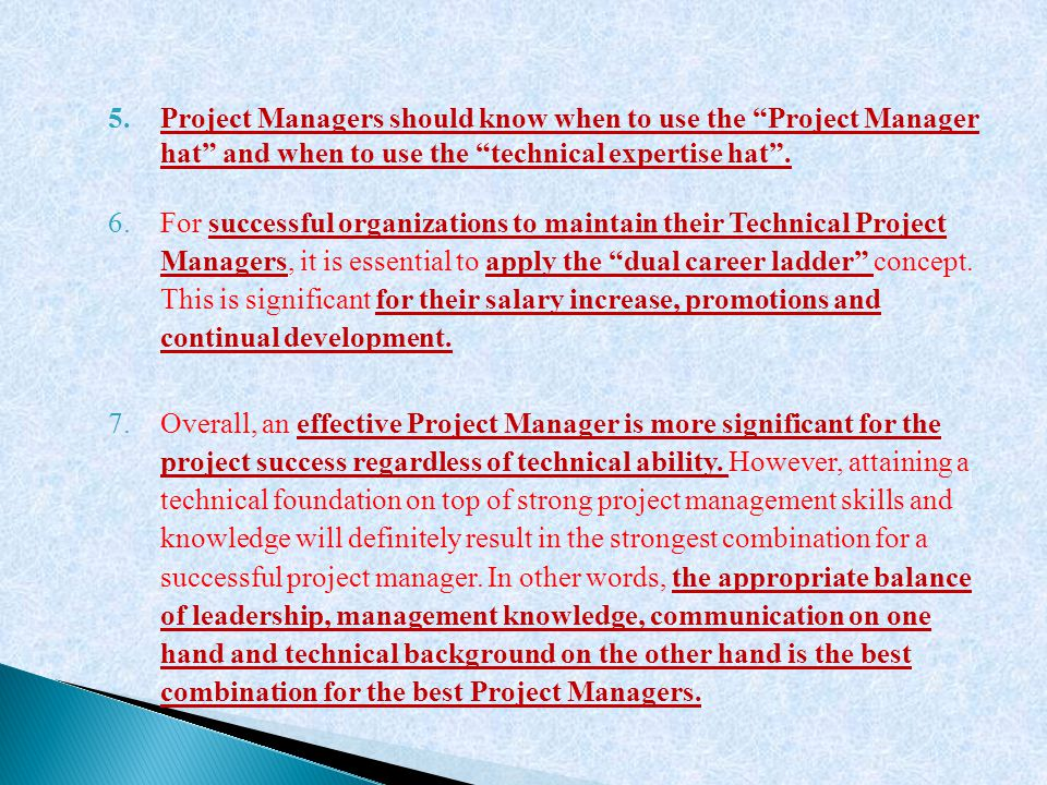 Project Managers should know when to use the Project Manager hat and when to use the technical expertise hat .