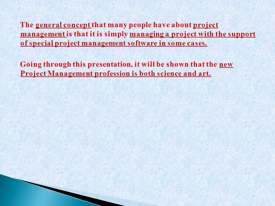 The general concept that many people have about project management is that it is simply managing a project with the support of special project management software in some cases.