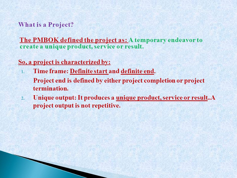 What is a Project The PMBOK defined the project as: A temporary endeavor to create a unique product, service or result.