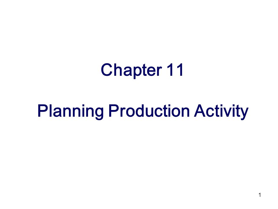 Chapter 11 Planning Production Activity