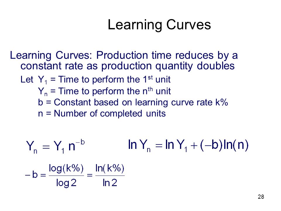 Learning Curves Learning Curves: Production time reduces by a constant rate as production quantity doubles.