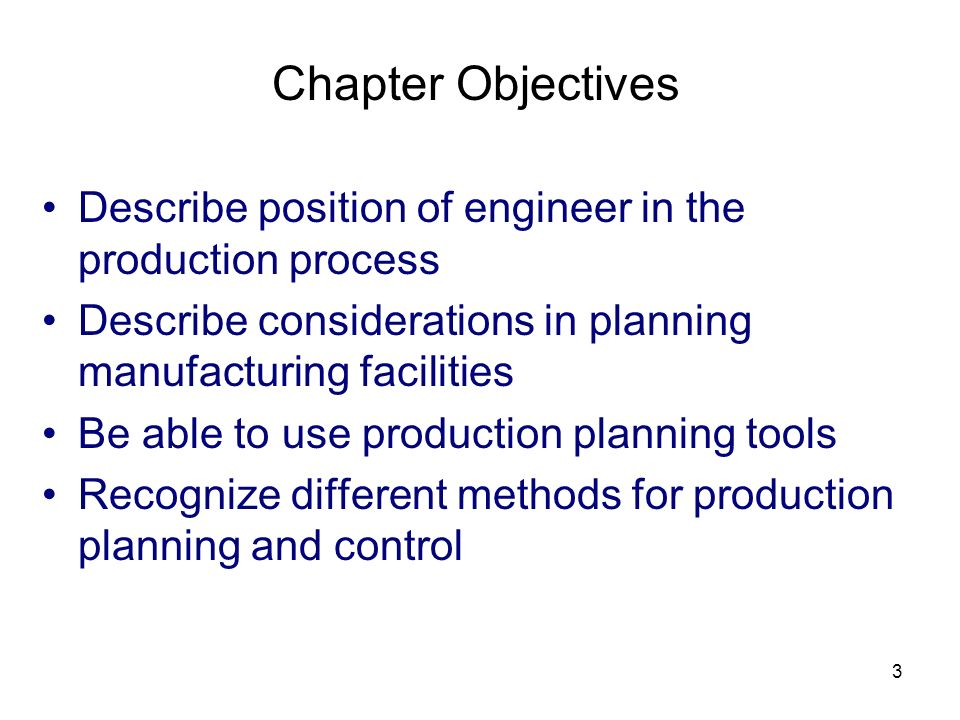 Chapter Objectives Describe position of engineer in the production process. Describe considerations in planning manufacturing facilities.