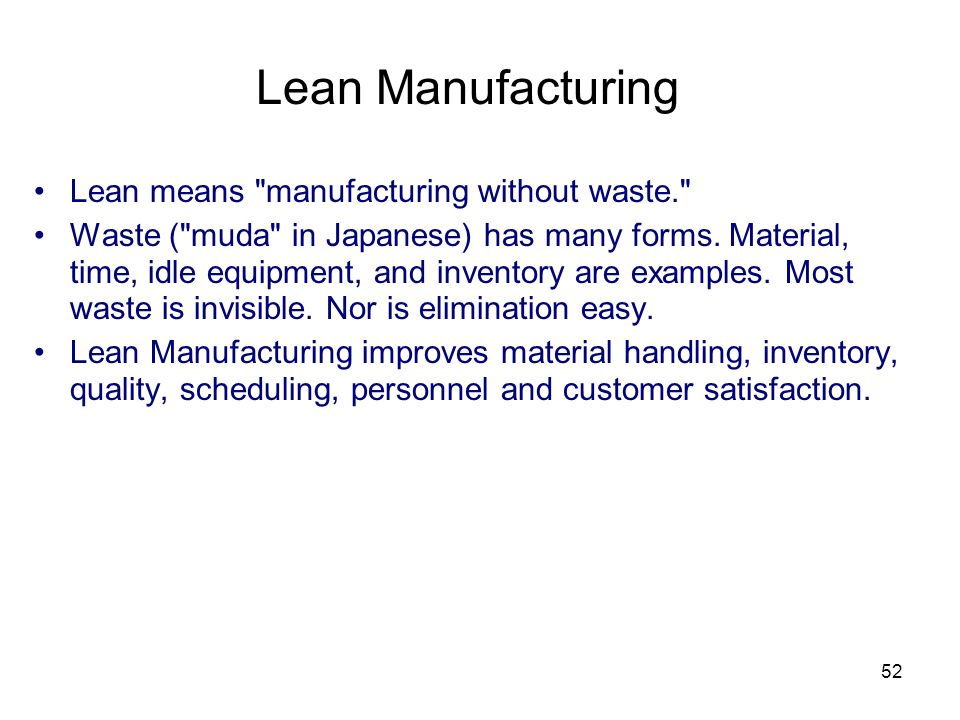 Lean Manufacturing Lean means manufacturing without waste.