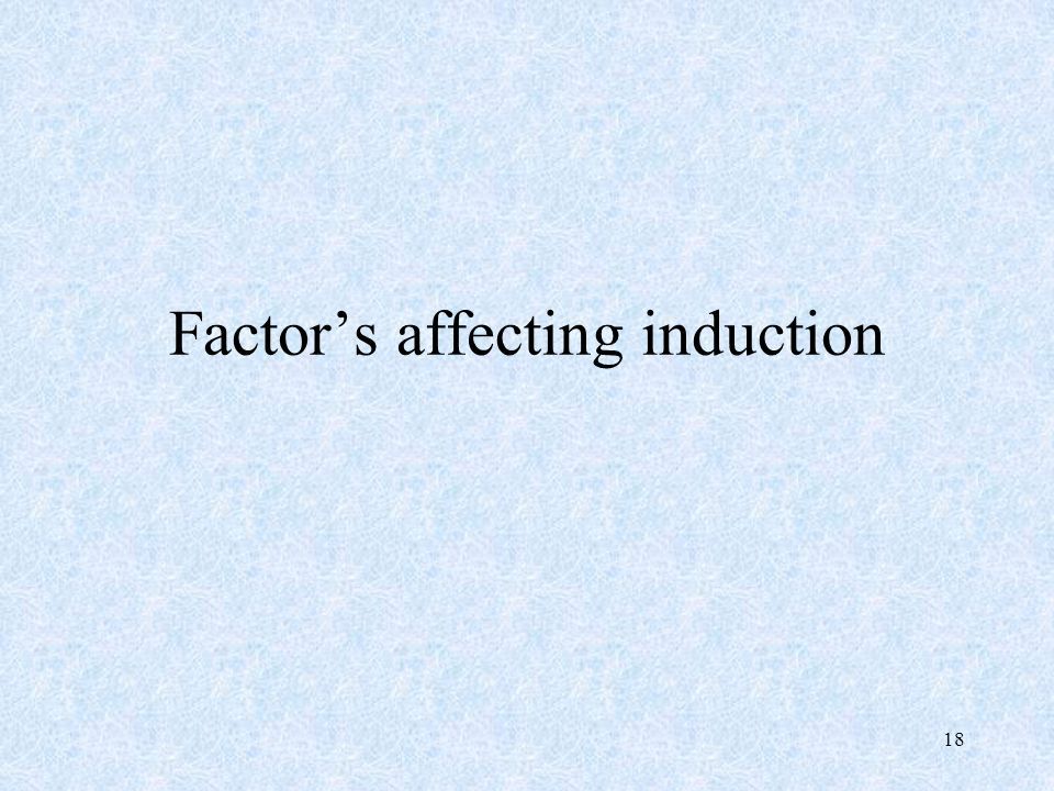 Factor's affecting induction