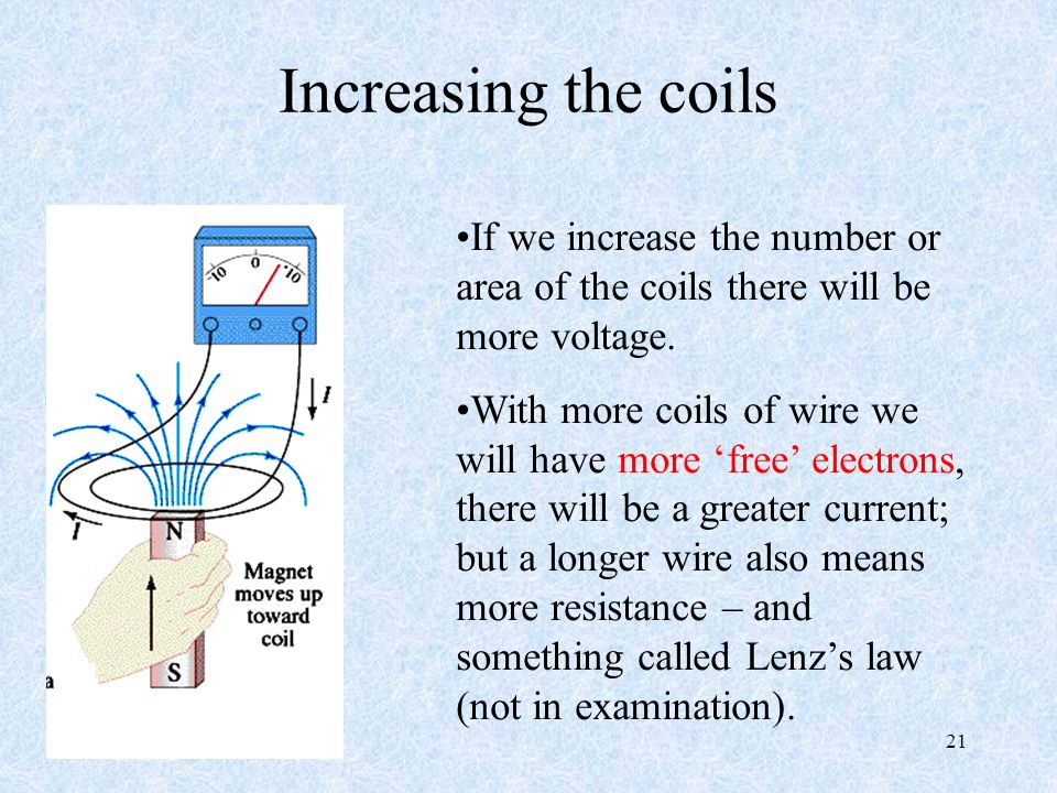 Increasing the coils If we increase the number or area of the coils there will be more voltage.