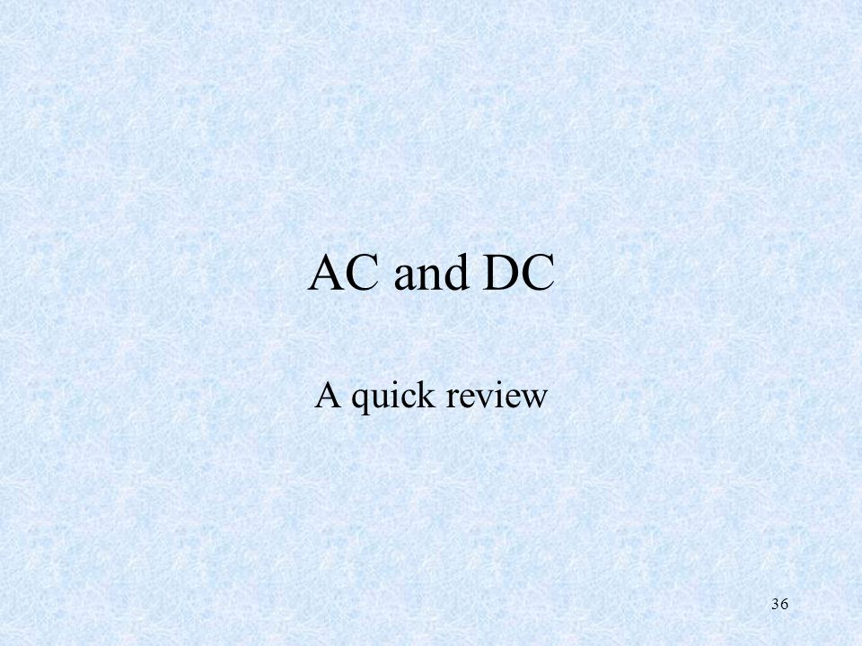 AC and DC A quick review 36