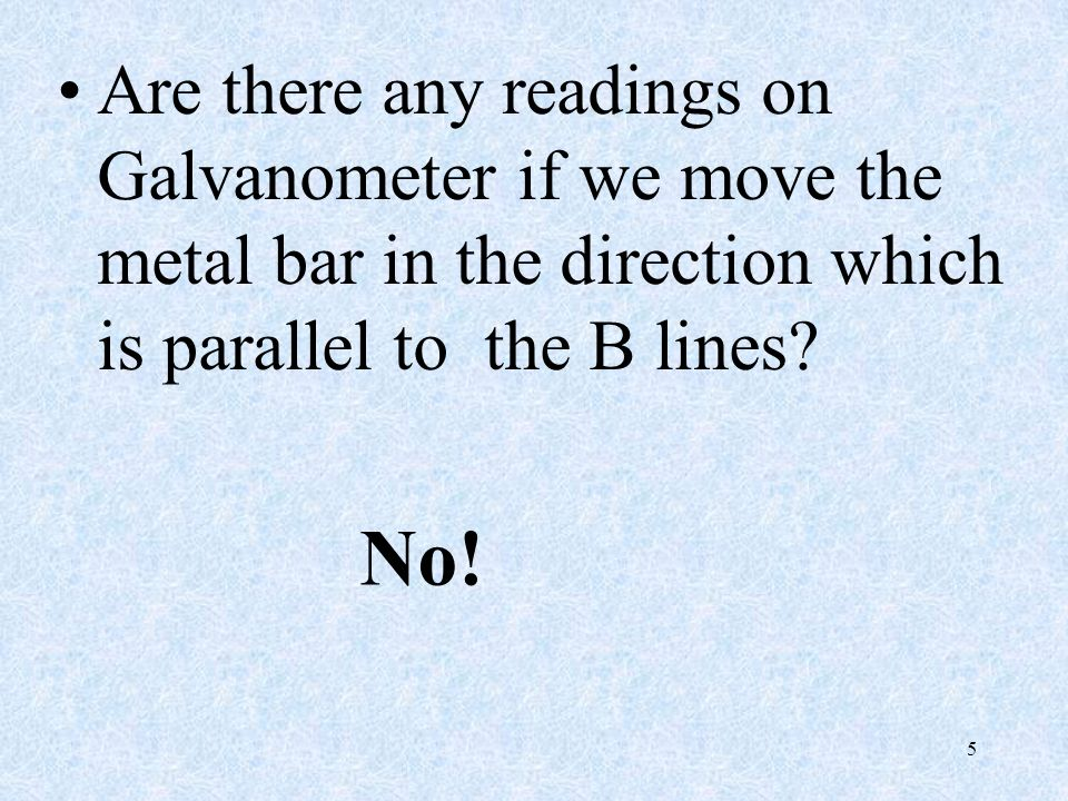 Are there any readings on Galvanometer if we move the metal bar in the direction which is parallel to the B lines
