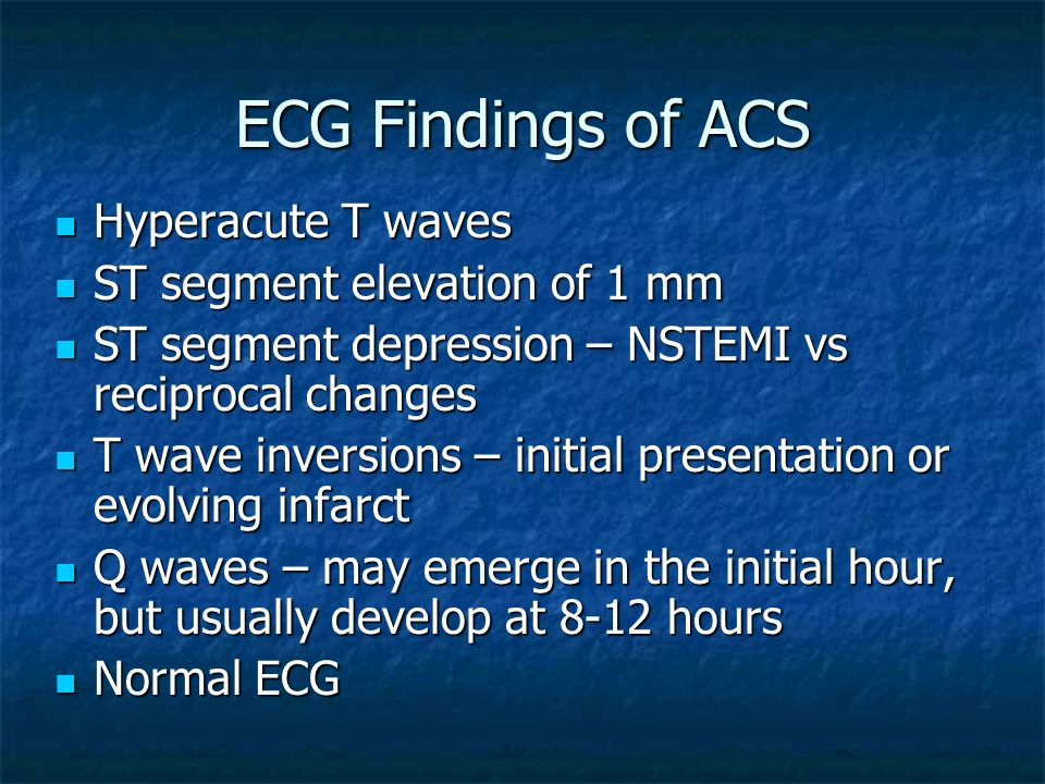 ECG Findings of ACS Hyperacute T waves ST segment elevation of 1 mm