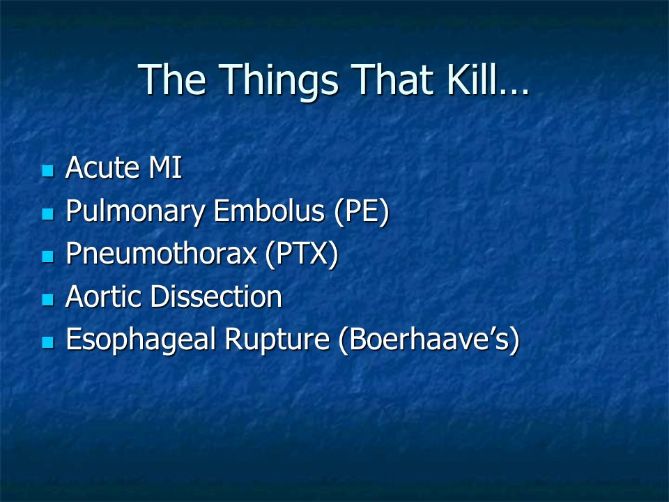 The Things That Kill… Acute MI Pulmonary Embolus (PE)