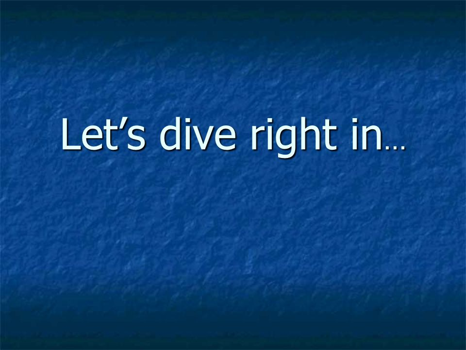 Let's dive right in…