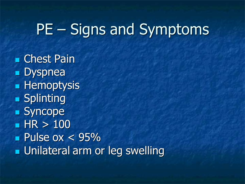 PE – Signs and Symptoms Chest Pain Dyspnea Hemoptysis Splinting