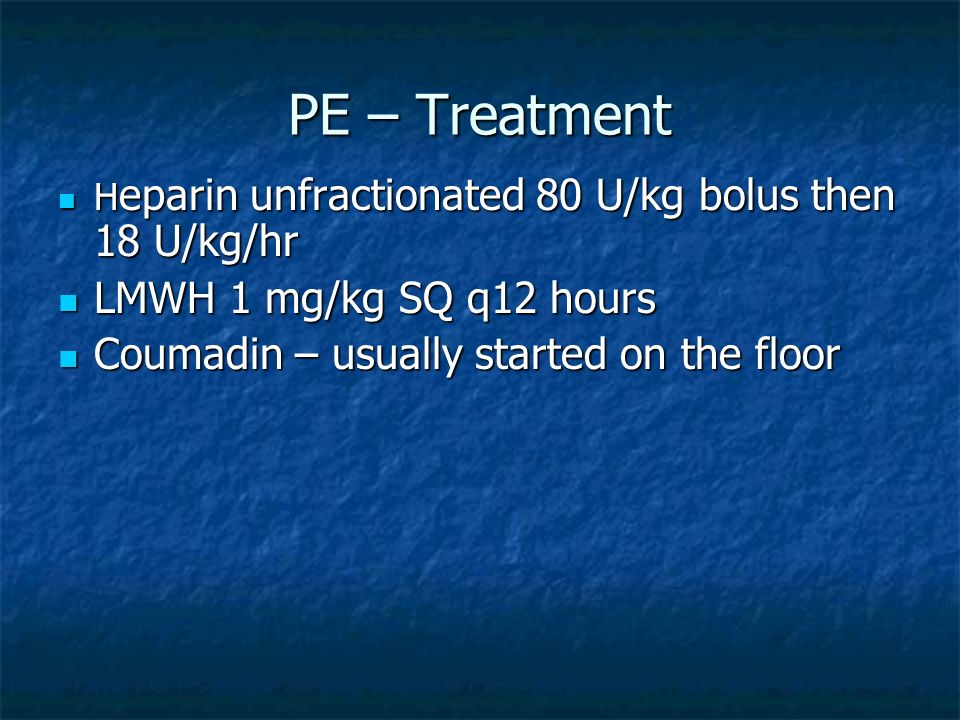 PE – Treatment LMWH 1 mg/kg SQ q12 hours
