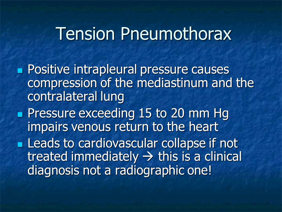 Tension PneumothoraxPositive intrapleural pressure causes compression of the mediastinum and the contralateral lung.
