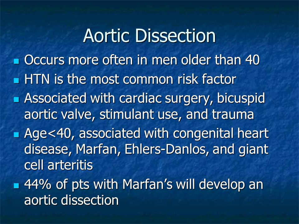 Aortic Dissection Occurs more often in men older than 40