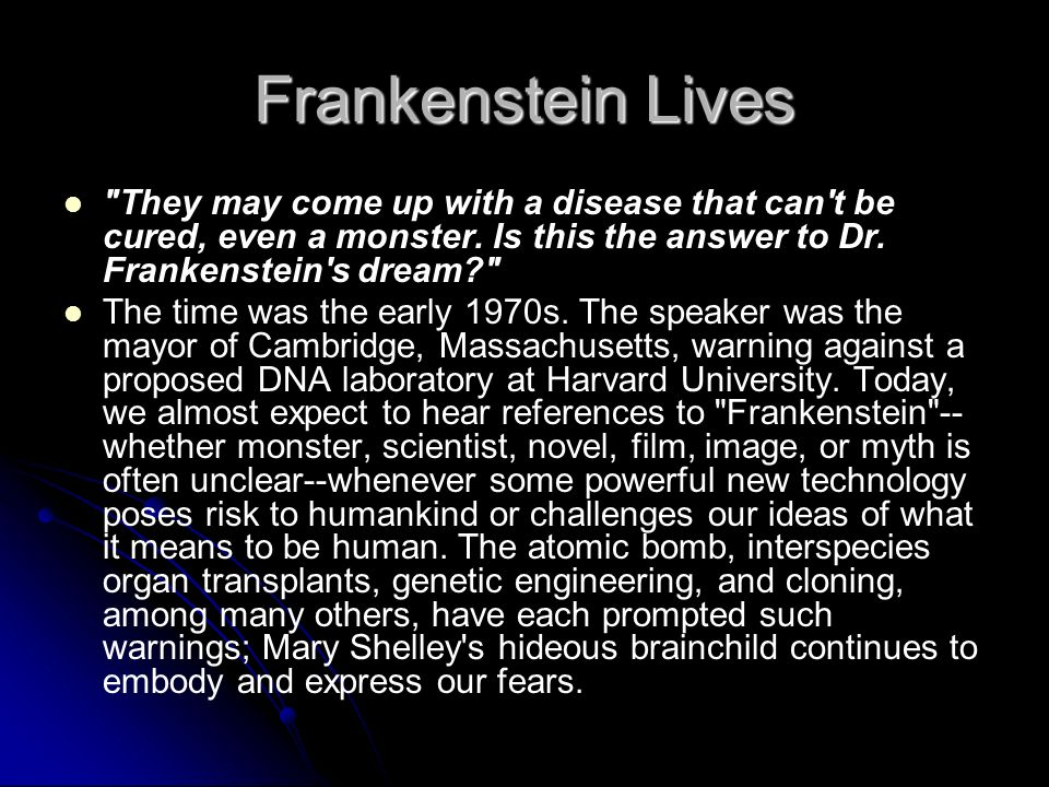 Frankenstein Lives They may come up with a disease that can t be cured, even a monster. Is this the answer to Dr. Frankenstein s dream