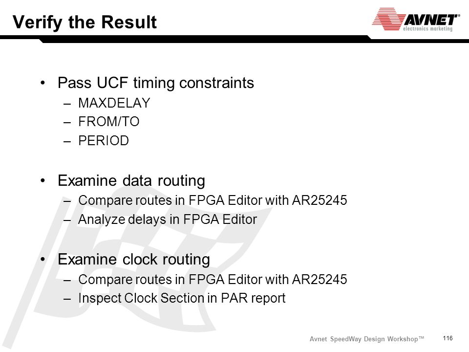 Verify the Result Pass UCF timing constraints Examine data routing