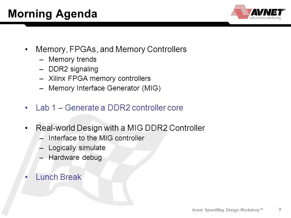 Morning Agenda Memory, FPGAs, and Memory Controllers