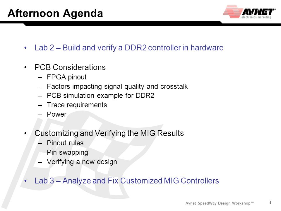 Afternoon Agenda Lab 2 – Build and verify a DDR2 controller in hardware. PCB Considerations. FPGA pinout.