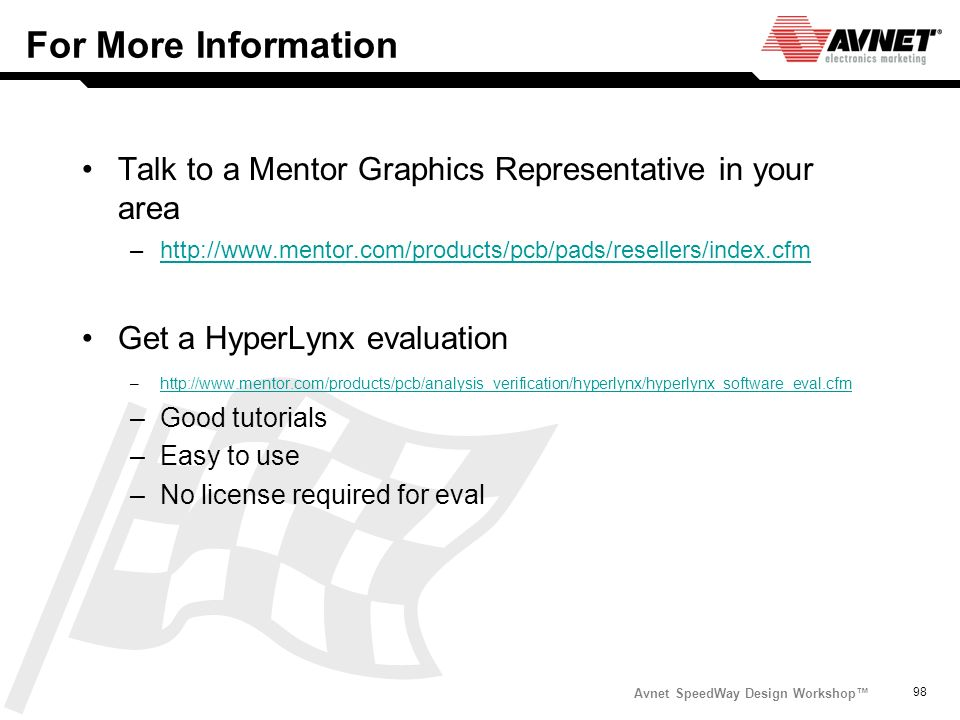 For More Information Talk to a Mentor Graphics Representative in your area. http://www.mentor.com/products/pcb/pads/resellers/index.cfm.