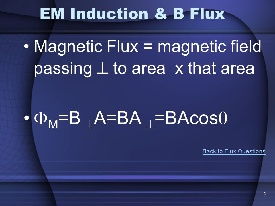 EM Induction & B Flux Magnetic Flux = magnetic field passing  to area x that area. M=B A=BA =BAcos