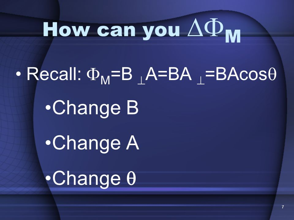 How can you DM Recall: M=B A=BA =BAcos Change B Change A Change 
