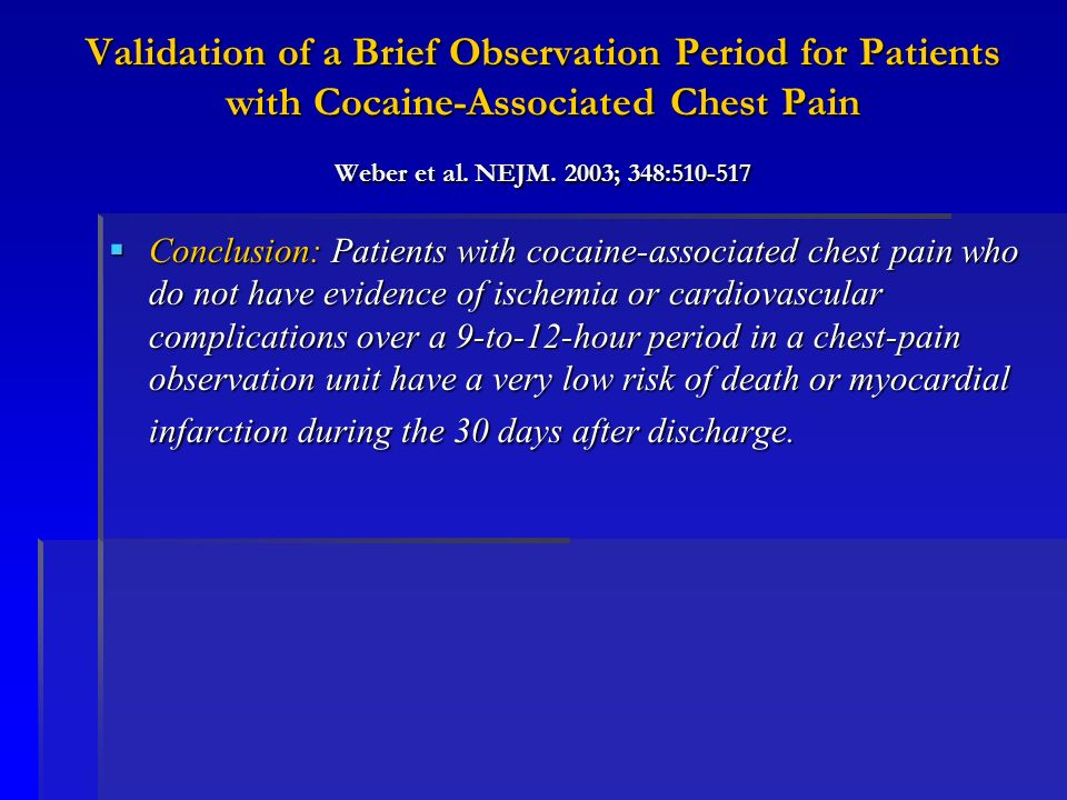 Validation of a Brief Observation Period for Patients with Cocaine-Associated Chest Pain Weber et al. NEJM. 2003; 348:510-517