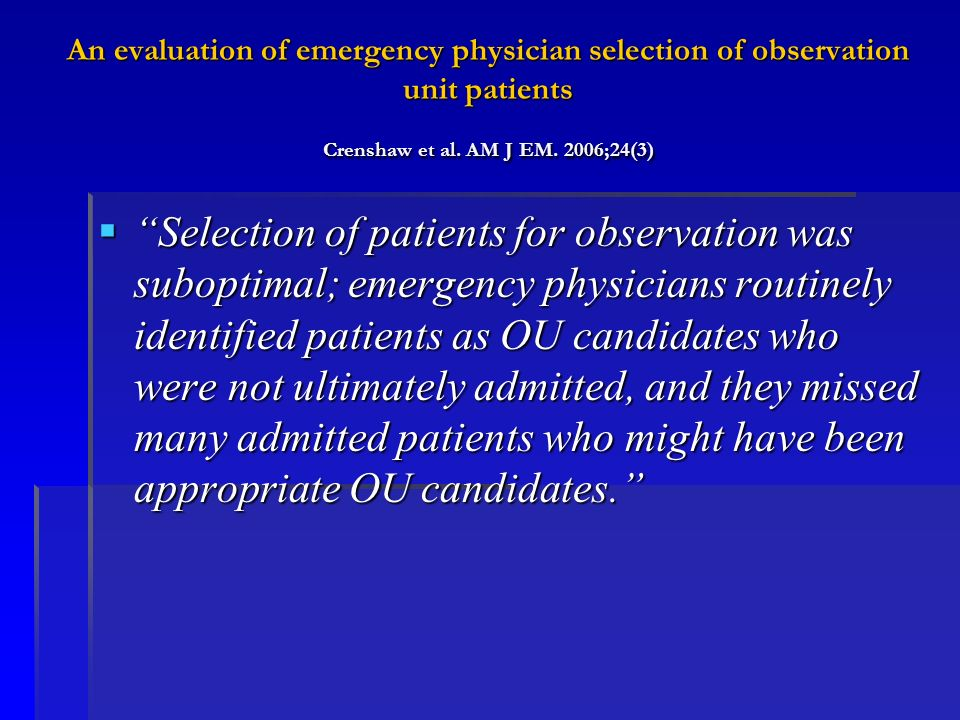 An evaluation of emergency physician selection of observation unit patients Crenshaw et al. AM J EM. 2006;24(3)