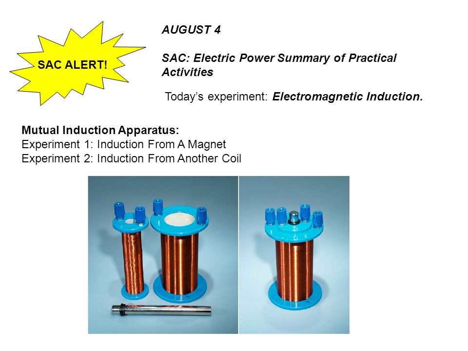SAC ALERT!AUGUST 4. SAC: Electric Power Summary of Practical Activities. Today's experiment: Electromagnetic Induction.