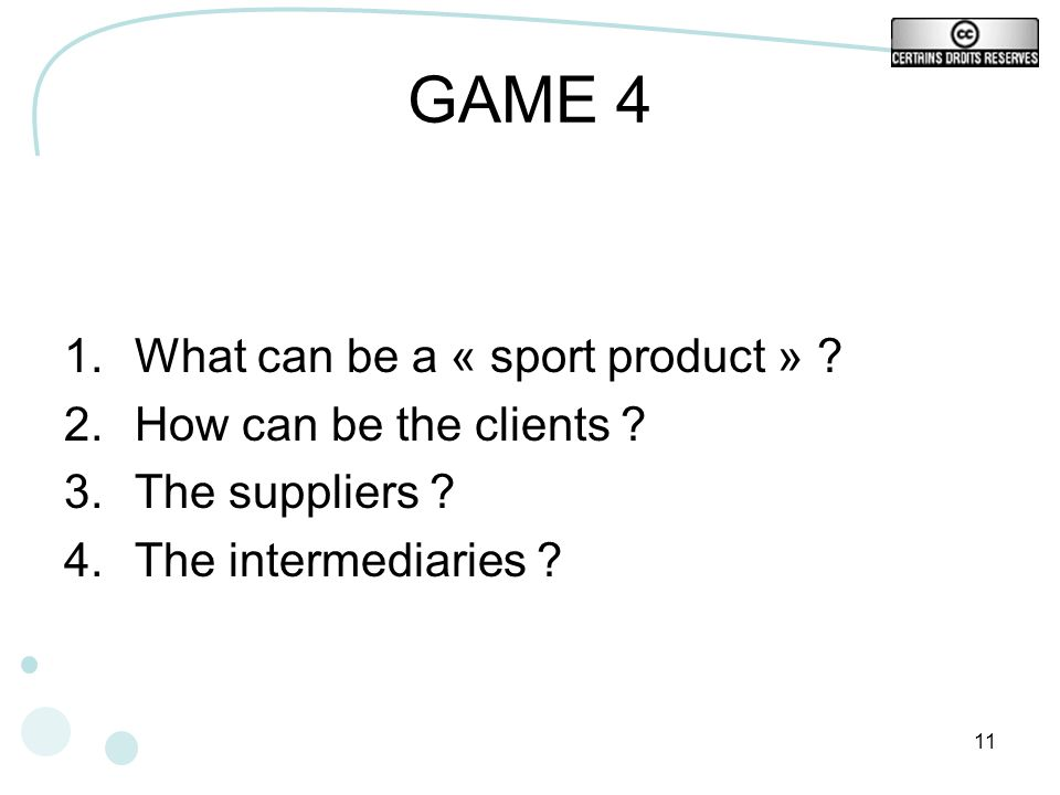GAME 4 What can be a « sport product » How can be the clients