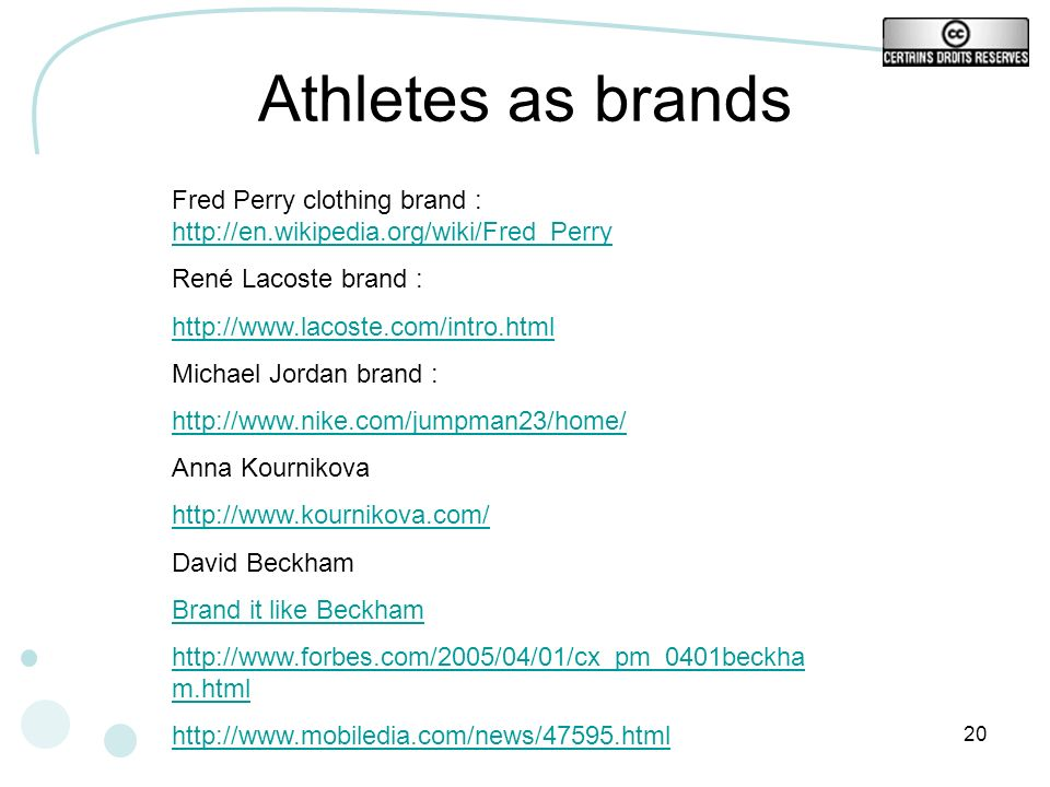 Athletes as brands Fred Perry clothing brand : http://en.wikipedia.org/wiki/Fred_Perry. René Lacoste brand :
