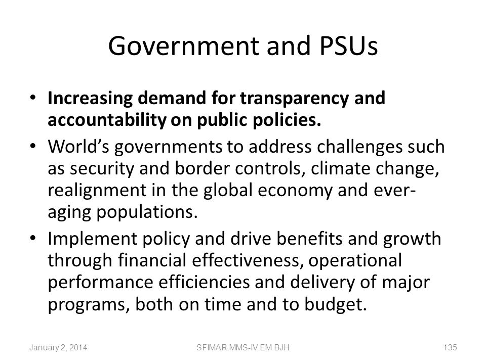 Government and PSUsIncreasing demand for transparency and accountability on public policies.