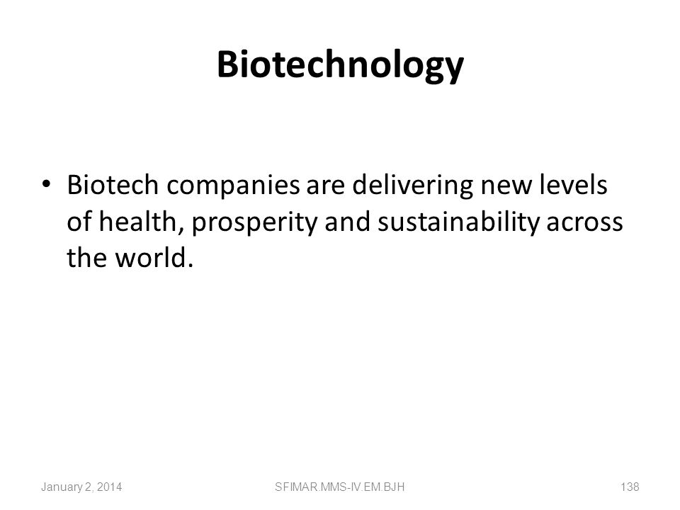 Biotechnology Biotech companies are delivering new levels of health, prosperity and sustainability across the world.