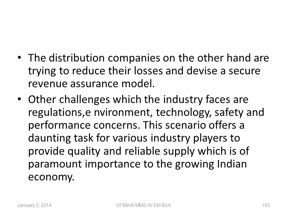 The distribution companies on the other hand are trying to reduce their losses and devise a secure revenue assurance model.