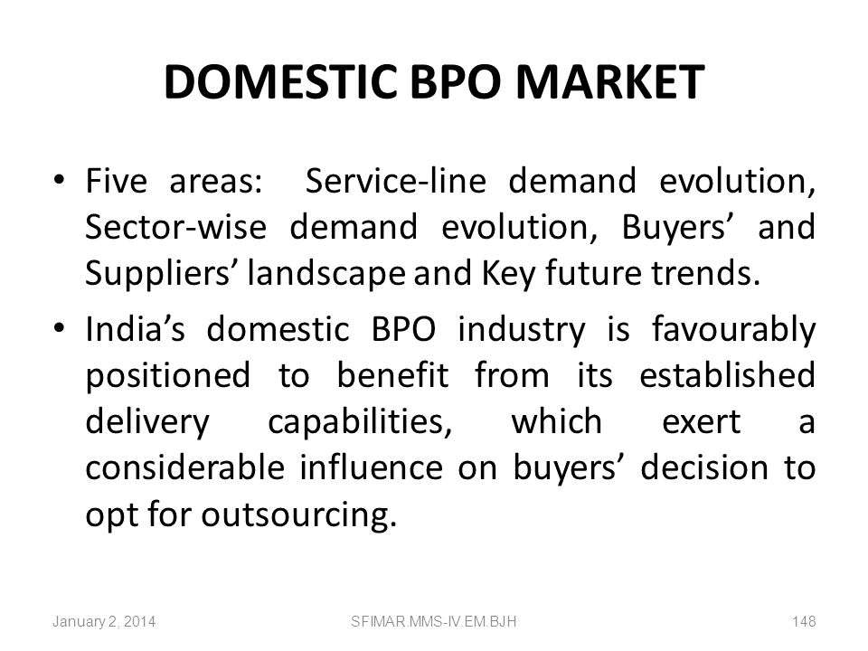 DOMESTIC BPO MARKET Five areas: Service-line demand evolution, Sector-wise demand evolution, Buyers' and Suppliers' landscape and Key future trends.