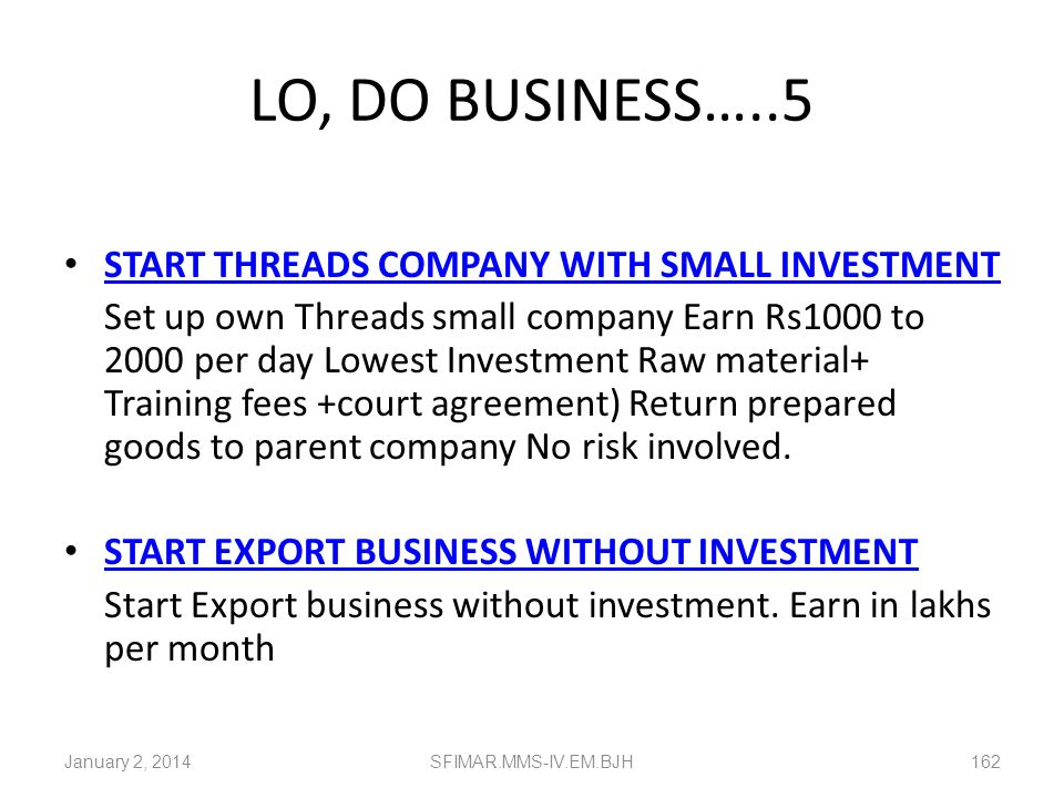 LO, DO BUSINESS…..5 START THREADS COMPANY WITH SMALL INVESTMENT